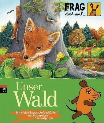 Unser Wald / Frag doch mal ... die Maus! Die Sachbuchreihe Bd.2