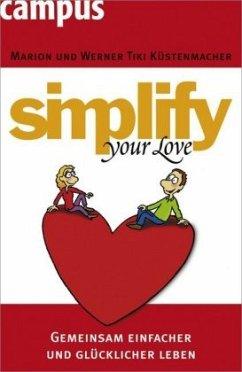 Simplify your love - Küstenmacher, Marion; Küstenmacher, Werner 'Tiki'