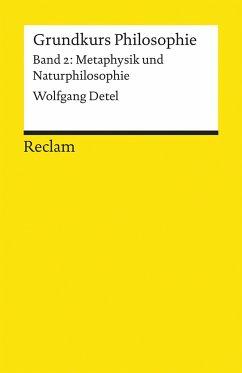 Grundkurs Philosophie Band 2. Metaphysik und Naturphilosophie - Detel, Wolfgang