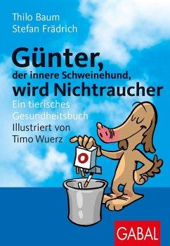 Günter, der innere Schweinehund, wird Nichtraucher - Baum, Thilo; Frädrich, Stefan