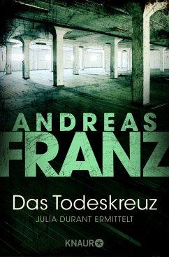 Das Todeskreuz / Julia Durant Bd.10 - Franz, Andreas