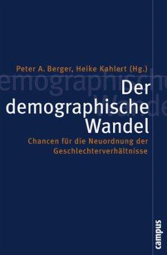 Der demographische Wandel - Berger, Peter A. / Kahlert, Heike (Hgg.)