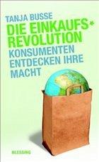 Die Einkaufsrevolution - Busse, Tanja