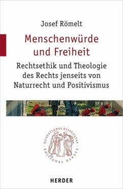 Menschenwürde und Freiheit - Römelt, Josef