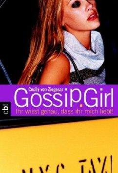 Ihr wisst genau, dass ihr mich liebt! / Gossip Girl Bd.2 - Ziegesar, Cecily von