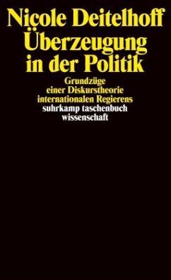 Überzeugung in der Politik - Deitelhoff, Nicole