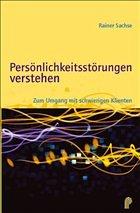 Persönlichkeitsstörungen verstehen - Sachse, Rainer