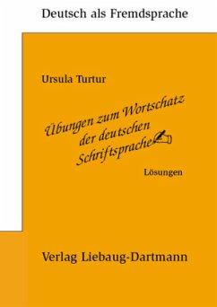 Übungen zum Wortschatz der deutschen Schriftsprache. Lösungsbuch - Turtur, Ursula