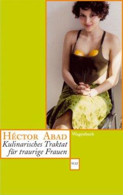 Kulinarisches Traktat für traurige Frauen - Abad, Héctor
