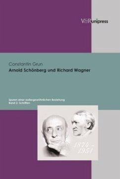 Arnold Schönberg und Richard Wagner. Spuren einer aussergewöhnlichen Beziehung / Arnold Schönberg und Richard Wagner - Grun, Constantin