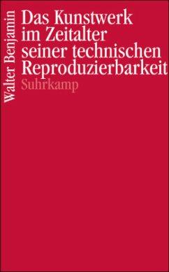 Das Kunstwerk im Zeitalter seiner technischen Reproduzierbarkeit - Benjamin, Walter