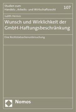 Wunsch und Wirklichkeit der GmbH-Haftungsbeschränkung - Hermes, Judith