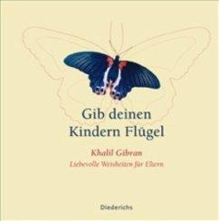 Gib deinen Kindern Flügel - Gibran, Khalil