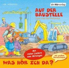 Was hör ich da? Auf der Baustelle, 1 Audio-CD - Bartholomäus, Jens-Uwe