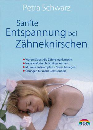 Sanfte Entspannung bei Zähneknirschen - Schwarz, Petra