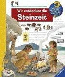 Wir entdecken die Steinzeit / Wieso? Weshalb? Warum? Bd.37