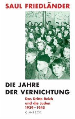 Die Jahre der Vernichtung 1939-1945 / Das Dritte Reich und die Juden Bd.2 - Friedländer, Saul