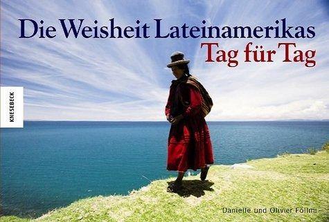 Die Weisheit Lateinamerikas - Tag für Tag - Föllmi, Danielle; Föllmi, Olivier