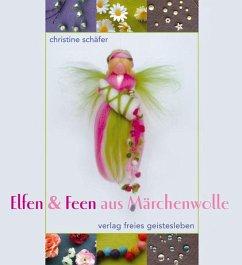 Elfen & Feen aus Märchenwolle - Schäfer, Christine