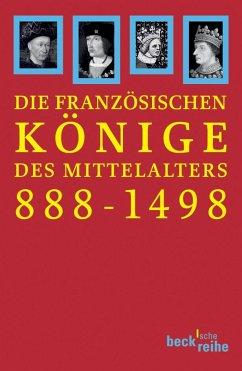 Die französischen Könige des Mittelalters 888 - 1498 - Ehlers, Joachim / Müller, Heribert / Schneidmüller, Bernd (Hgg.)