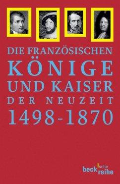 Die Französischen Könige und Kaiser der Neuzeit 1498 - 1870 - Hartmann, Peter C. (Hrsg.)