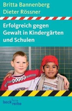 Erfolgreich gegen Gewalt in Kindergärten und Schulen - Bannenberg, Britta; Rössner, Dieter