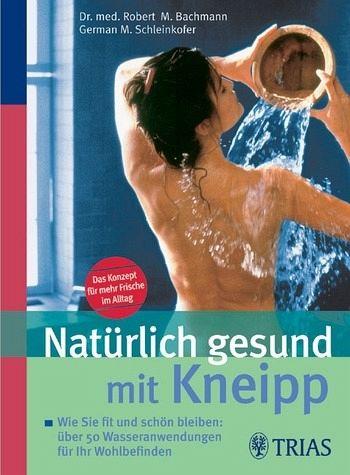 Natürlich gesund mit Kneipp - Bachmann, Robert M. / Schleinkofer, German M.