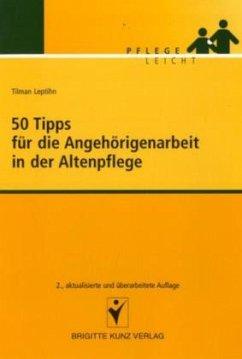 50 Tipps für die Angehörigenarbeit in der Altenpflege - Leptihn, Tilman