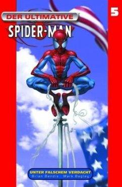Der Ultimative Spider-Man 05 - Unter falschem Verdacht - Bendis, Brian Michael; Bagley, Mark