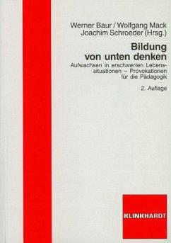 Bildung von unten denken - Baur, Werner / Mack, Wolfgang / Schroeder, Joachim (Hgg.)