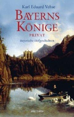 Bayerns Könige privat - Vehse, Karl E.