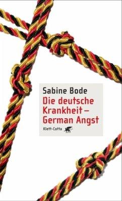 Die deutsche Krankheit - German Angst - Bode, Sabine