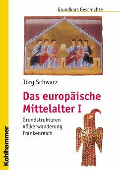 Das europäische Mittelalter - Schwarz, Jörg