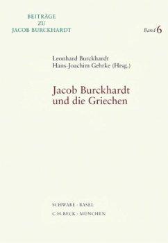 Jacob Burckhardt und die Griechen - Burckhardt, Leonhard / Gehrke, Hans-Joachim (Hgg.)