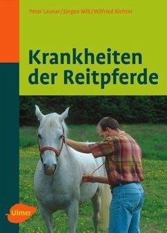 Krankheiten der Reitpferde - Launer, Peter; Mill, Jürgen; Richter, Wilfried