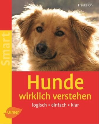 Hunde wirklich verstehen - Ohl, Frauke