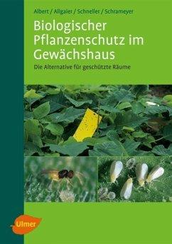 Biologischer Pflanzenschutz im Gewächshaus - Albert, Reinhard; Allgaier, Christoph; Schneller, Harald; Schrameyer, Klaus