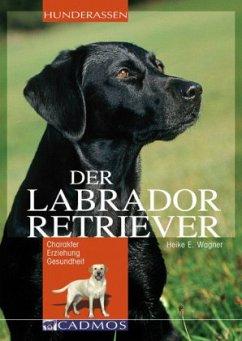 Labrador Retriever - Wagner, Heike E.