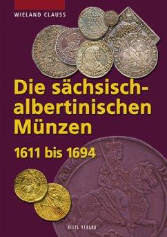 Die sächsisch-albertinischen Münzen 1611 - 1694 - Clauss, Wieland; Kahnt, Helmut