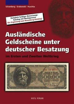 Ausländische Geldscheine unter deutscher Besatzung im Ersten und Zweiten Weltkrieg - Schamberg, Wolfgang; Grabowski, Hans L.; Huschka, Henning