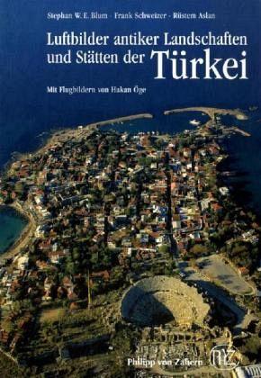 Luftbilder antiker Landschaften und Stätten der Türkei - Blum, Stephan W. E. / Schweizer, Frank / Aslan, Rüstem