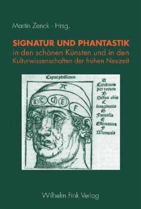 Signatur und Phantastik in den schönen Künsten und in den Kulturwissenschaften der frühen Neuzeit - Zenck, Martin / Becker, Tim / Woebs, Raphael (Hrsg.)
