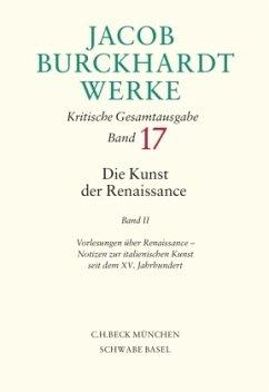 Die Kunst der Renaissance / Werke Bd.17, Tl.2 - Burckhardt, Jacob Chr.