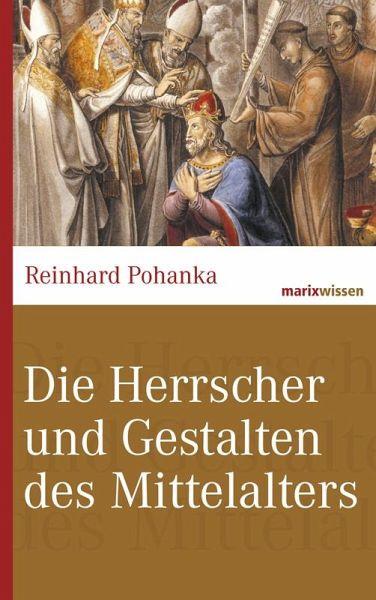 Die Herrscher und Gestalten des Mittelalters - Pohanka, Reinhard
