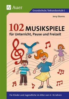 102 Musikspiele für Unterricht, Pause und Freizeit - Storms, Jerry