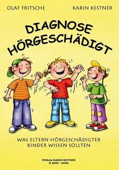 Diagnose Hörgeschädigt - Fritsche, Olaf; Kestner, Karin