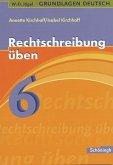 Grundlagen Deutsch. Rechtschreibung üben 6. Schuljahr. RSR 2006