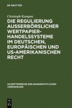 Die Regulierung ausserbörslicher Wertpapierhandelssysteme im deutschen, europäischen und US-amerikanischen Recht - Kumpan, Christoph