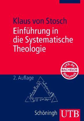 Einführung in die Systematische Theologie - Stosch, Klaus von