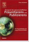 Die Kunst des wissenschaftlichen Präsentierens und Publizierens